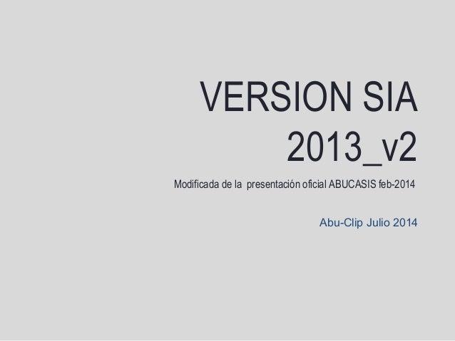 VERSION SIA 2013_v2 Modificada de la presentación oficial ABUCASIS feb-2014 Abu-Clip Julio 2014