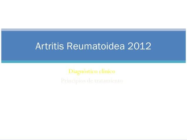 Artritis Reumatoidea 2012Diagnóstico clínicoPrincipios de tratamientoSan Nicolás 09 de noviembre 2011Daniel Siri