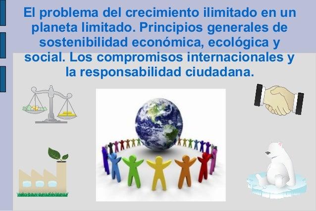 El problema del crecimiento ilimitado en un planeta limitado. Principios generales de sostenibilidad económica, ecológica ...