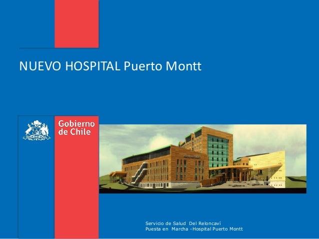 NUEVO HOSPITAL Puerto Montt Servicio de Salud Del Reloncaví Puesta en Marcha -Hospital Puerto Montt