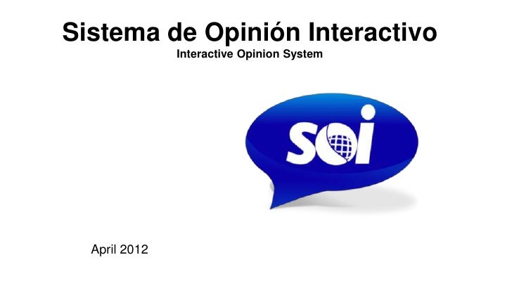 Sistema de Opinión Interactivo               Interactive Opinion System  April 2012