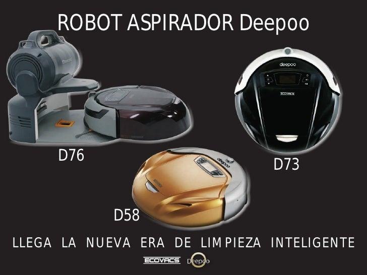 ROBOT ASPIRADOR Deepoo     D76                                D73            D58LLEGA LA NUEVA ERA DE LIMPIEZA INTELIGENTE