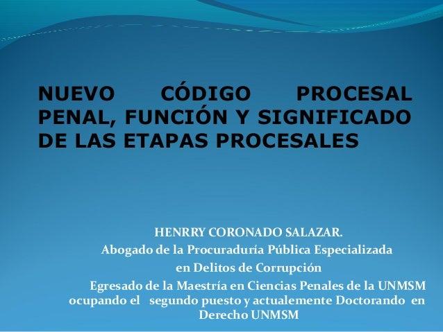 HENRRY CORONADO SALAZAR. Abogado de la Procuraduría Pública Especializada en Delitos de Corrupción Egresado de la Maestría...