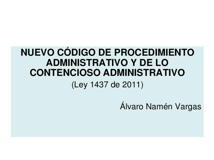 NUEVO CÓDIGO DE PROCEDIMIENTO    ADMINISTRATIVO Y DE LO CONTENCIOSO ADMINISTRATIVO        (Ley 1437 de 2011)              ...