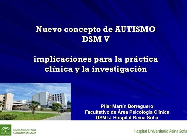 Nuevo concepto de AUTISMO          DSM Vimplicaciones para la práctica  clínica y la investigación                   Pilar...