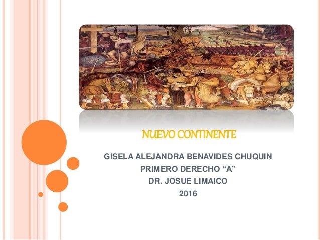 """NUEVOCONTINENTE GISELA ALEJANDRA BENAVIDES CHUQUIN PRIMERO DERECHO """"A"""" DR. JOSUE LIMAICO 2016"""