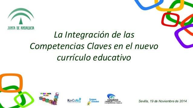 Sevilla, 19 de Noviembre de 2014  La Integración de las  Competencias Claves en el nuevo  currículo educativo  PROGRAMA  P...