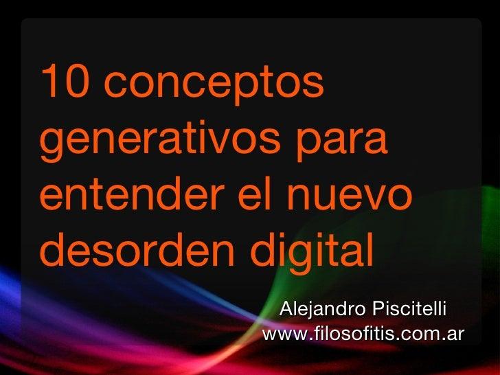 10 conceptos generativos para entender el nuevo desorden digital Alejandro Piscitelli www.filosofitis.com.ar