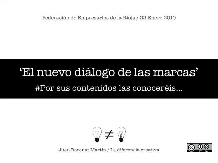 Federación de Empresarios de la Rioja / 22 Enero 2010     'El nuevo diálogo de las marcas'   #Por sus contenidos las conoc...
