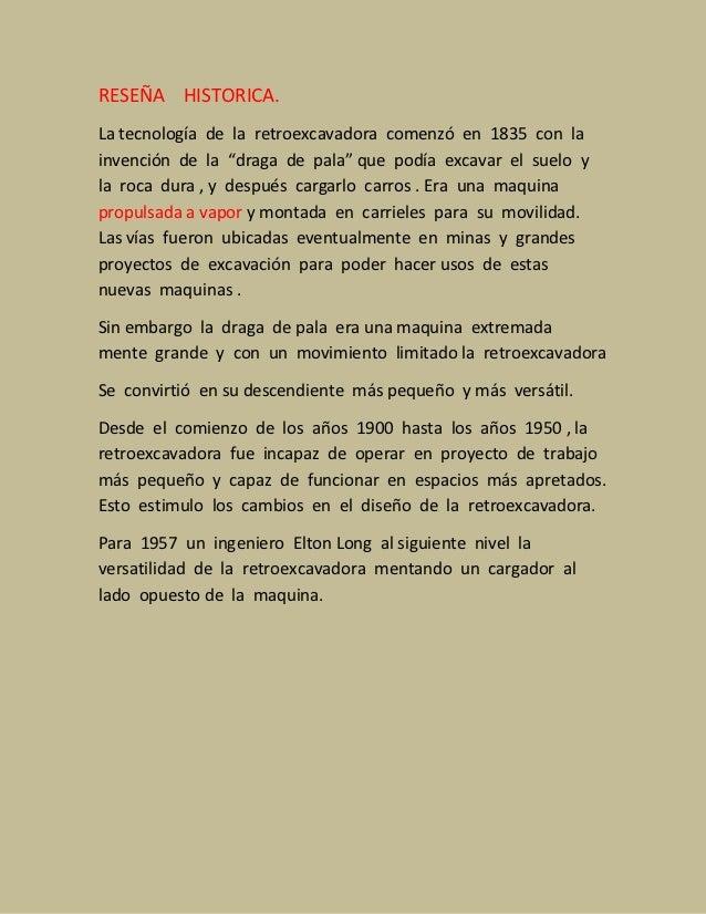 """RESEÑA HISTORICA.La tecnología de la retroexcavadora comenzó en 1835 con lainvención de la """"draga de pala"""" que podía excav..."""