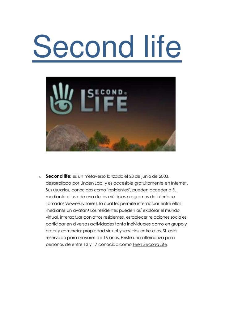 """Second life<br />Second life: es un HYPERLINK """"http://es.wikipedia.org/wiki/Metaverso"""" metaversolanzado el 23 de junio d..."""