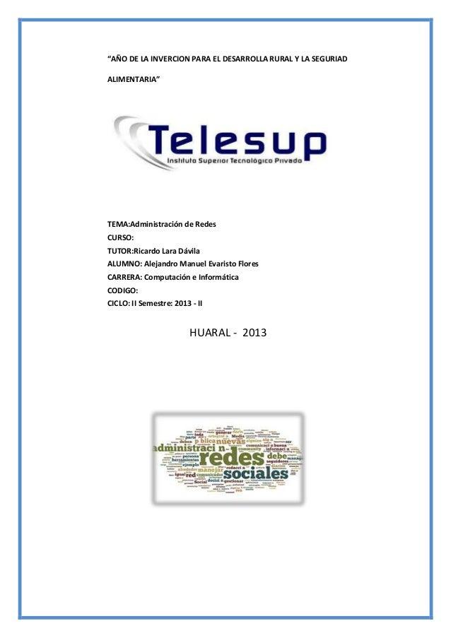 """""""AÑO DE LA INVERCION PARA EL DESARROLLA RURAL Y LA SEGURIAD ALIMENTARIA""""  TEMA:Administración de Redes CURSO: TUTOR:Ricard..."""