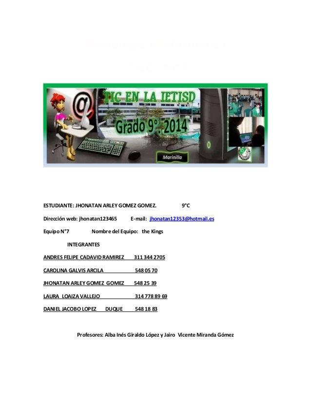 Tecnología e Informática IETISD. 2014. WWW. INFORMAITI9. BLOGSPOT.com ESTUDIANTE: JHONATAN ARLEY GOMEZ GOMEZ. 9°C Direcció...