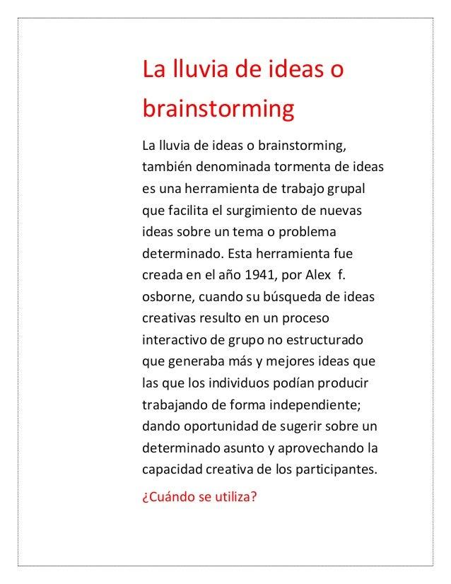 La lluvia de ideas obrainstormingLa lluvia de ideas o brainstorming,también denominada tormenta de ideases una herramienta...