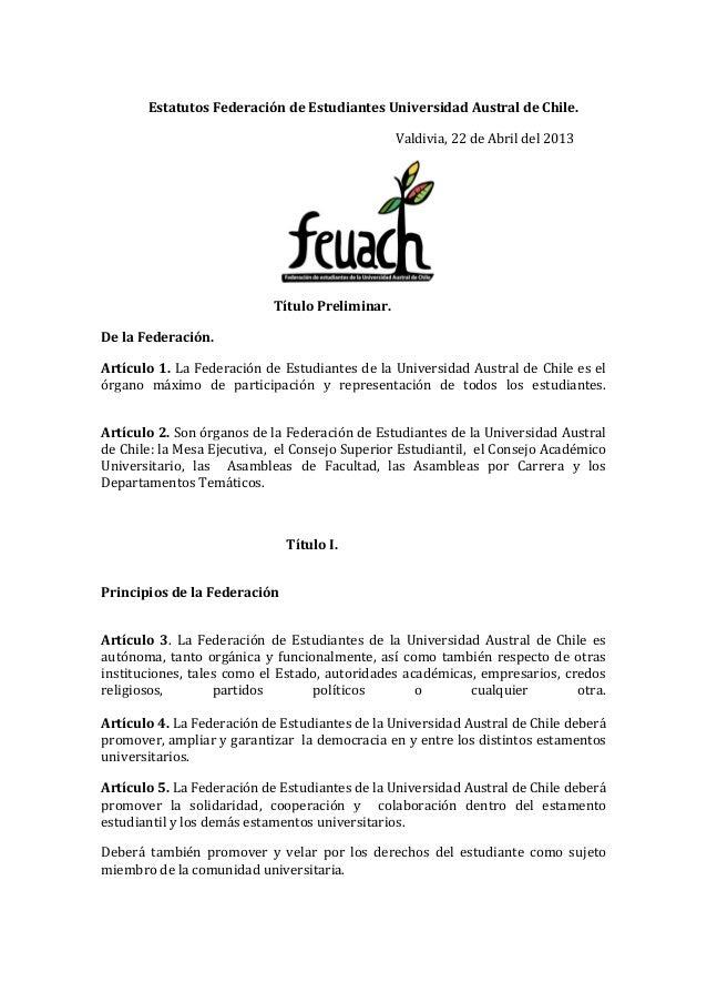 Estatutos Federación de Estudiantes Universidad Austral de Chile. Valdivia, 22 de Abril del 2013 Título Preliminar. De la ...