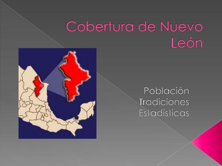    Nombre oficial: Estado Libre y Soberano de Nuevo León   Gentilicio: Neolonés(a) o Nuevoleonés(a)   Superficie: 64,...