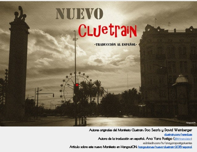 Autores originales del Manifiesto Cluetrain: Doc Searls y David Weinberger cluetrain.com/newclues Autora de la traducción ...