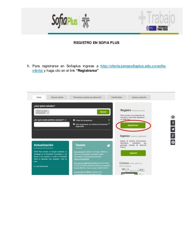 REGISTRO EN SOFIA PLUS  1. Para registrarse en Sofiaplus ingrese a http://oferta.senasofiaplus.edu.co/sofia- oferta/ y hag...