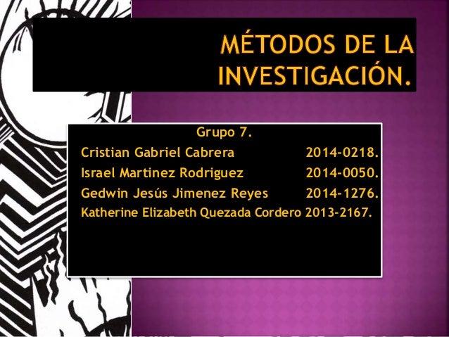 Grupo 7.  Cristian Gabriel Cabrera 2014-0218.  Israel Martinez Rodriguez 2014-0050.  Gedwin Jesús Jimenez Reyes 2014-1276....