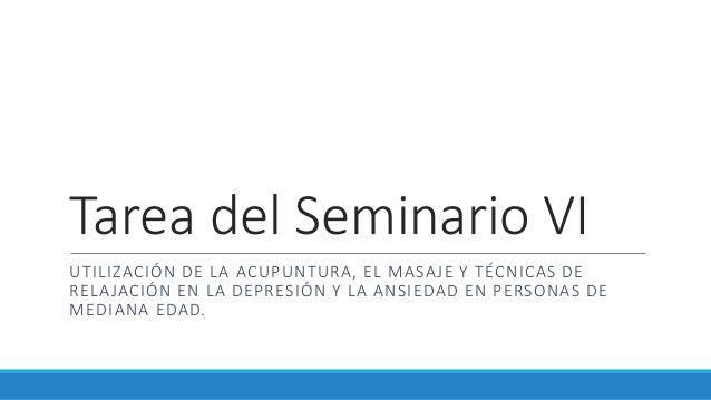 Tarea del Seminario VI UTILIZACIÓN DE LA ACUPUNTURA, EL MASAJE Y TÉCNICAS DE RELAJACIÓN EN LA DEPRESIÓN Y LA ANSIEDAD EN P...