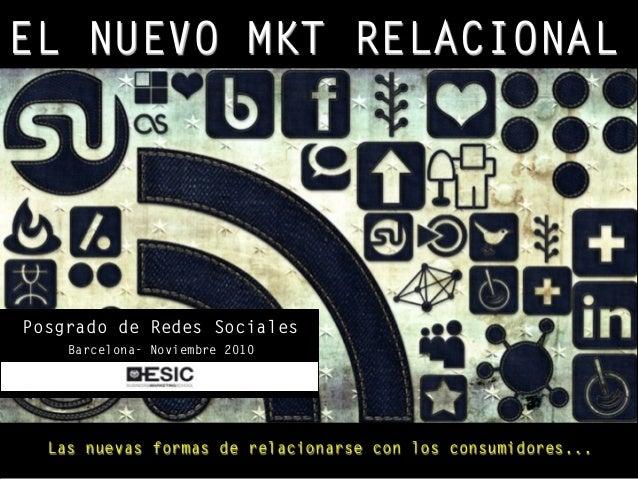 EL NUEVO MKT RELACIONAL Las nuevas formas de relacionarse con los consumidores... Posgrado de Redes Sociales Barcelona- No...