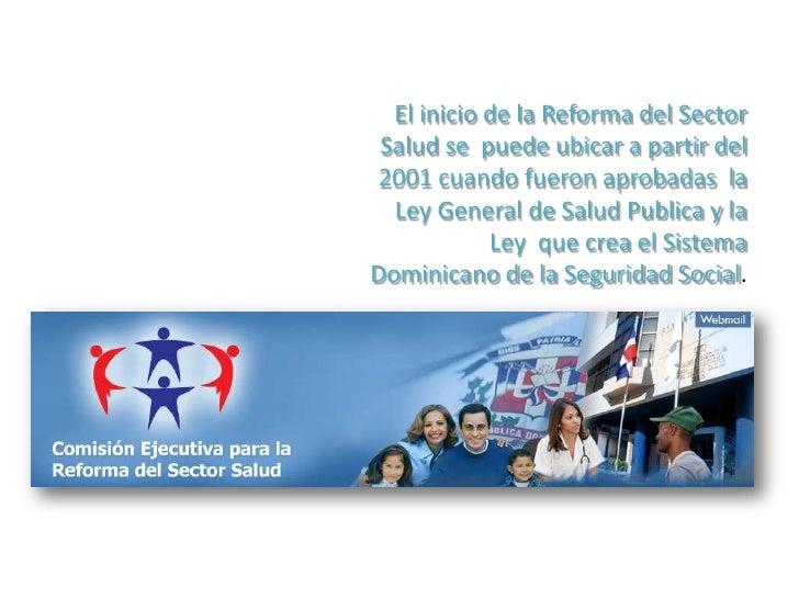 El inicio de la Reforma del Sector Salud se  puede ubicar a partir del 2001 cuando fueron aprobadas  la Ley General de Sal...