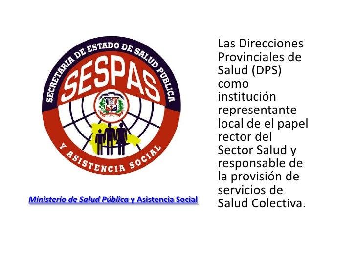Las Direcciones Provinciales de Salud (DPS) como institución representante local de el papel rector del Sector Salud y res...