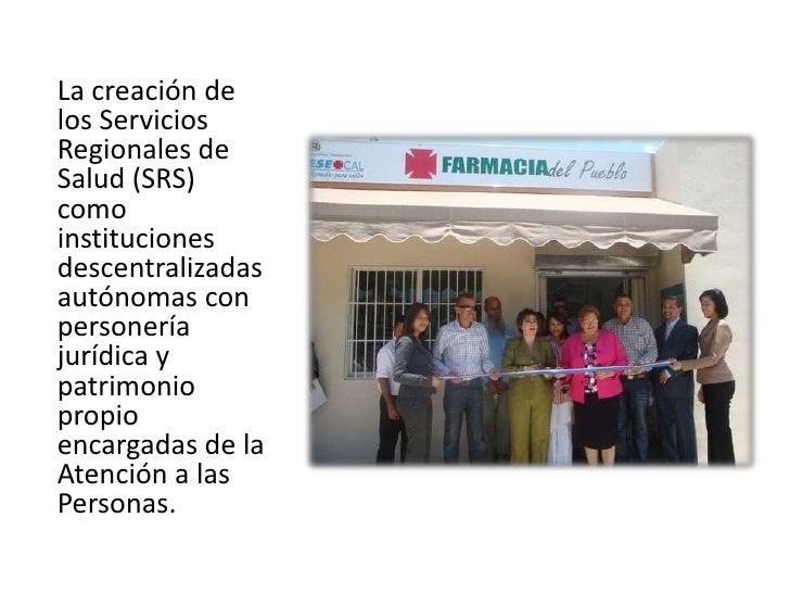 La creación de los Servicios Regionales de Salud (SRS) como instituciones descentralizadas autónomas con personería jurídi...