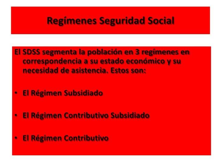 Regímenes Seguridad Social<br />El SDSS segmenta la población en 3 regímenes en correspondencia a su estado económico y su...