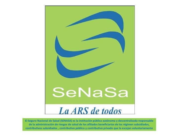 El Seguro Nacional de Salud (SENASA) es la institución pública autónoma y descentralizada responsable de la administración...