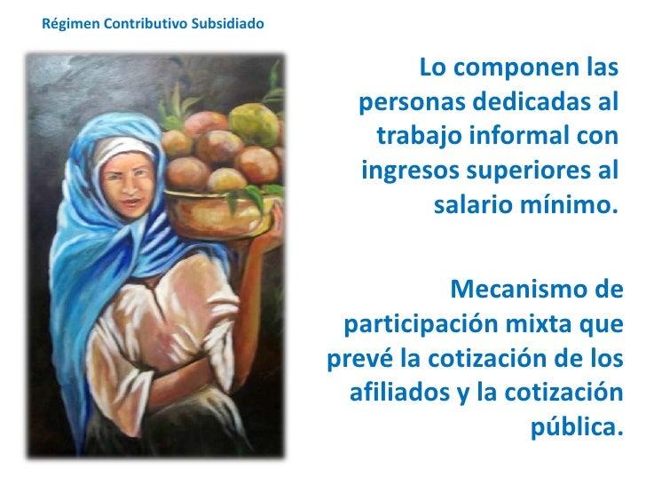 Régimen Contributivo Subsidiado<br />Lo componen las personas dedicadas al trabajo informal con ingresos superiores al sal...