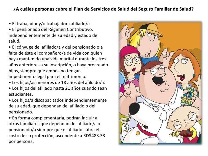 ¿A cuáles personas cubre el Plan de Servicios de Salud del Seguro Familiar de Salud? <br />• El trabajador y/o trabajadora...