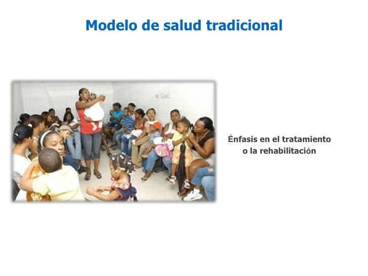 Modelo de salud tradicional<br />Énfasis en el tratamiento<br />o la rehabilitación<br />