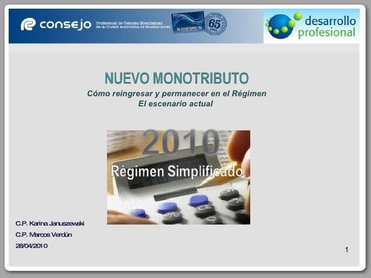 C.P. Karina Januszewski C.P. Marcos Verdún 28/04/2010 Cómo reingresar y permanecer en el Régimen El escenario actual