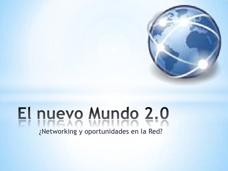 ¿Networking y oportunidades en la Red?<br />El nuevo Mundo 2.0<br />