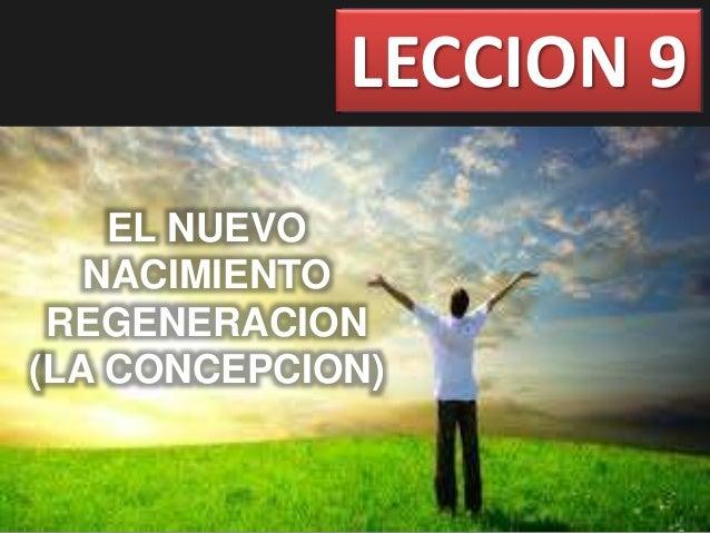 LECCION 9 EL NUEVO NACIMIENTO REGENERACION (LA CONCEPCION)