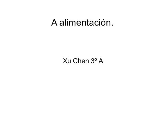 A alimentación. Xu Chen 3º A