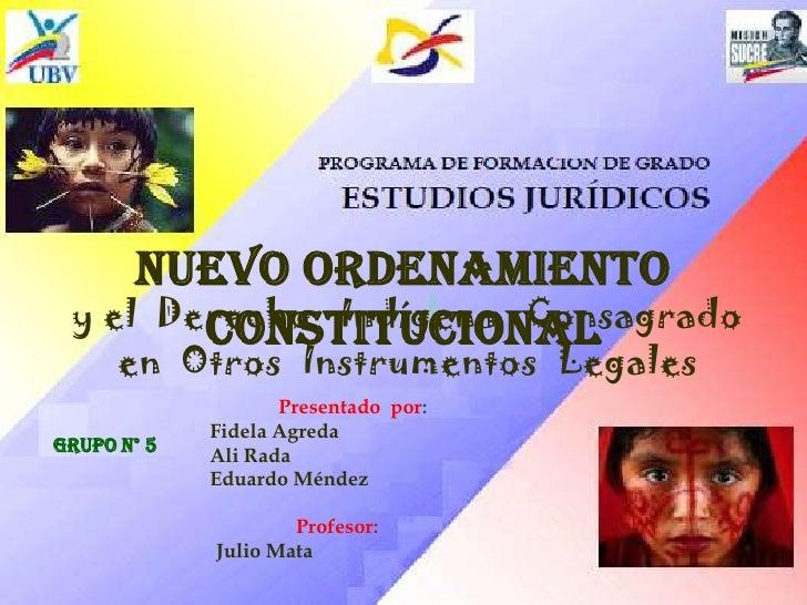 Nuevo Ordenamiento Constitucional <br /> y el  Derecho   Indígena   Consagrado <br /> en  Otros Instrumentos  Legales<br /...