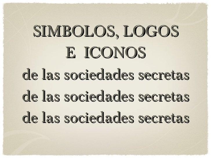 SIMBOLOS, LOGOS E  ICONOS de las sociedades secretas de las sociedades secretas de las sociedades secretas