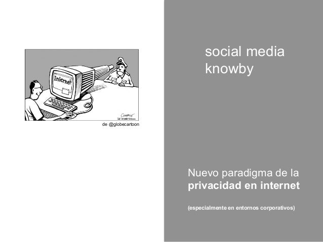 social media                         knowbyde @globecartoon                   Nuevo paradigma de la                   priv...