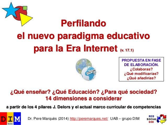 Perfilando el nuevo paradigma educativo para la Era Internet (v. 17.1) ¿Qué enseñar? ¿Qué Educación? ¿Para qué sociedad? 1...