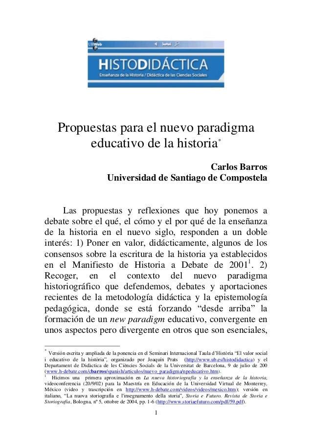 1 Propuestas para el nuevo paradigma educativo de la historia* Carlos Barros Universidad de Santiago de Compostela Las pro...