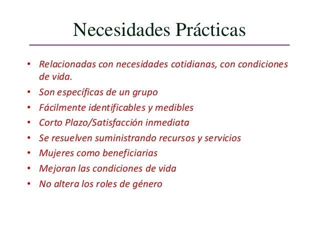Necesidades Prácticas• Relacionadas con necesidades cotidianas, con condiciones  de vida.• Son específicas de un grupo• Fá...
