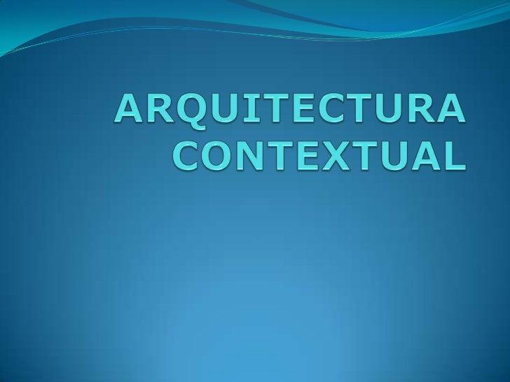 ARQUITECTURA CONTEXTUAL<br />