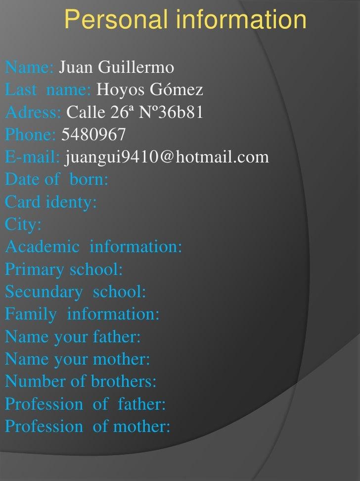 Personal information<br />Name: Juan Guillermo<br />Last  name: Hoyos Gómez<br />Adress: Calle 26ª Nº36b81<br />Phone: 548...