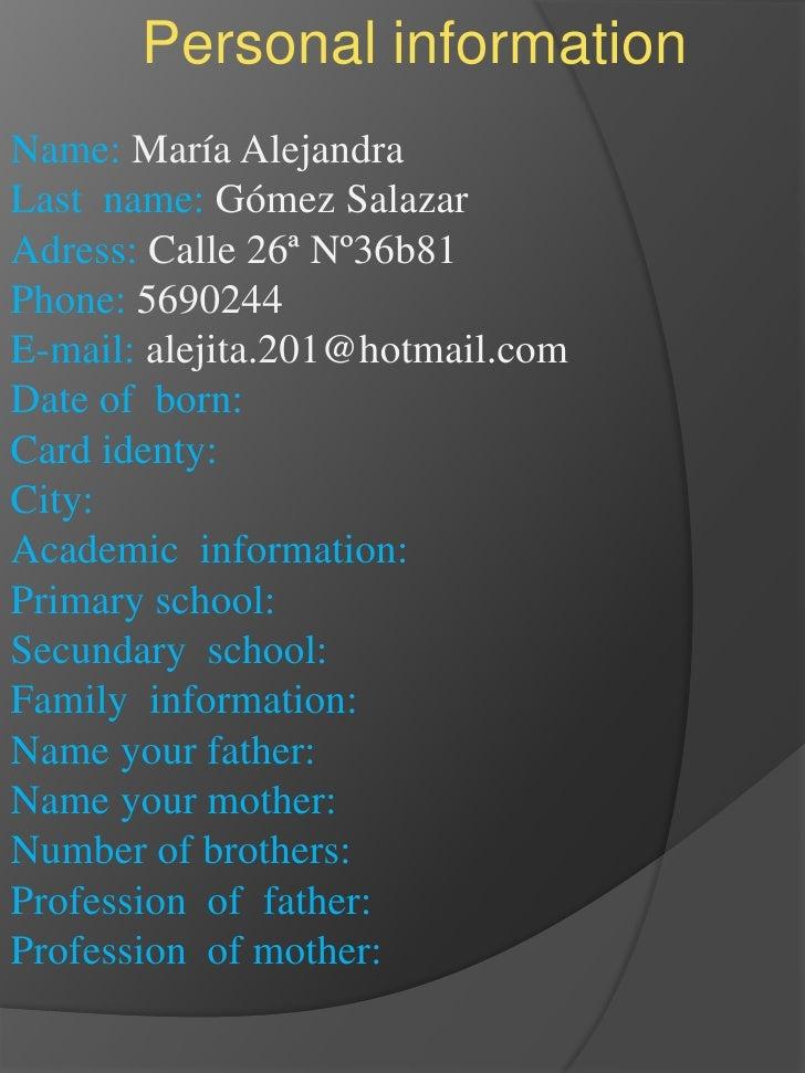 Personal information<br />Name: María Alejandra<br />Lastname: Gómez Salazar<br />Adress: Calle 26ª Nº36b81<br />Phone: 56...