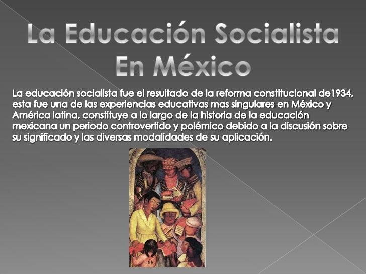 La Educación Socialista En México<br />La educación socialista fue el resultado de la reforma constitucional de1934, esta ...