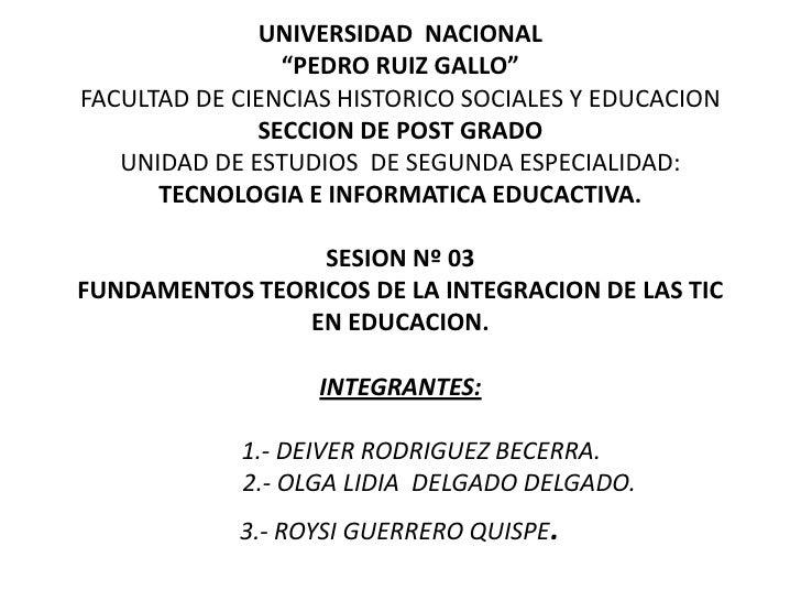 """UNIVERSIDAD  NACIONAL""""PEDRO RUIZ GALLO""""FACULTAD DE CIENCIAS HISTORICO SOCIALES Y EDUCACION SECCION DE POST GRADOUNIDAD DE ..."""