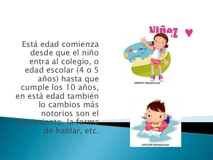 Niñez  ♥<br />Está edad comienza desde que el niño entra al colegio, o edad escolar (4 o 5 años) hasta que cumple los 10 a...