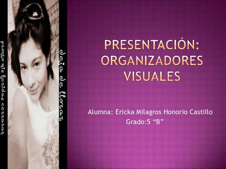 """Presentación:organizadores visuales<br />Alumna: Ericka Milagros Honorio Castillo<br />Grado:5 """"B""""  <br />"""